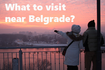 What to visit near Belgrade over the weekend